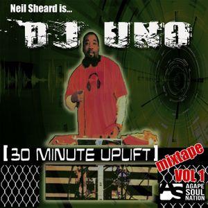 30 Minute Uplift Mixtape Vol 1 - Neil Sheard is Dj Uno