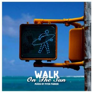 Walk On The Sun Mixed By Piter Parker