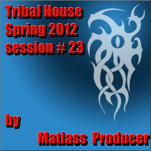 Tribal House Spring 2012 session no. 23 by Matiass Producer