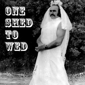One Shed to Wed