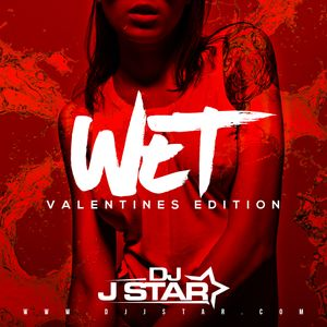 WET   DJ J STAR (Vday Mixtape)