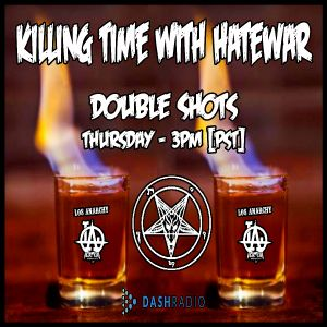 3/24/16 - Killing Time With Hatewar on Los Anarchy Radio - Double Shots