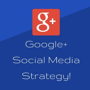 Google+ social media strategy!