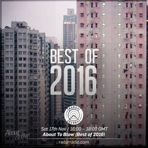 About To Blow (Best Of 2016) - 17th December 2016