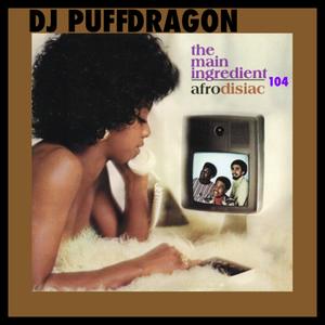 Dj PuffDragon Presents……The Main Ingredient Show 104