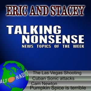 Talking Nonsense w/Eric & Stacey - October 9, 2017
