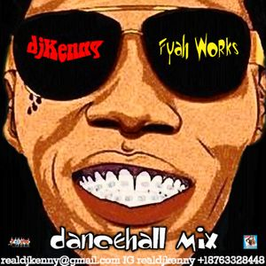 DJ KENNY FYAH WORKS DANCEHALL MIX JAN 2K18