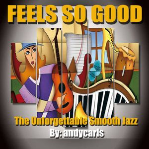 Feels So Good: The Unforgettable Smooth Jazz