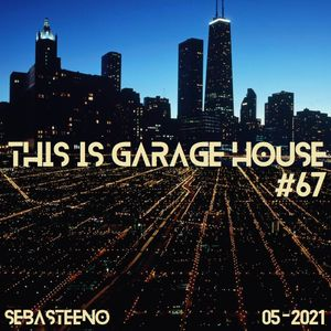 This Is GARAGE HOUSE #67 - 'A Mix Full Of Bangers!' - 05-2021