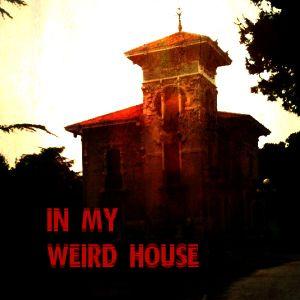 In My Weird House