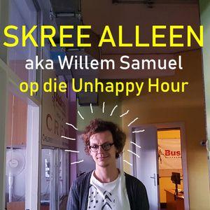 The Unhappy Hour 10 December 2017 - Skree Alleen (aka Willem Samuel) + Toast