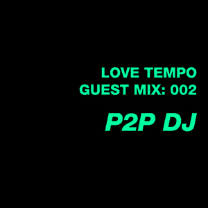 Love Tempo Guest Mix 002 - P2P DJ