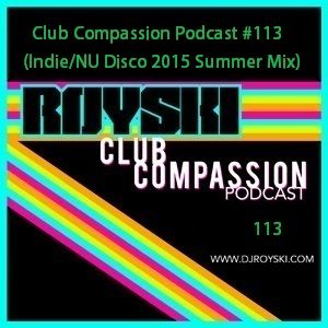 Club Compassion Podcast #113 (Indie/Nu Disco 2015 Summer Mix) - Royski