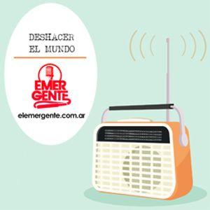 Radio Emergente 25-07-2017 Deshacer el mundo