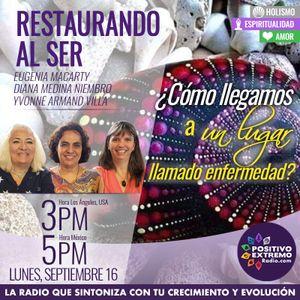 RESTAURANDO AL SER-09-16-19-COMO LLEGAMOS A UN LUGAR LLAMADO ENFERMEDAD