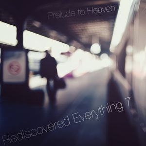 Rediscovered Everything 7: Prelude to Heaven [Progressive House Mix]