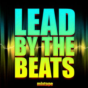 Lead by the Beats the MixTape by dna #3
