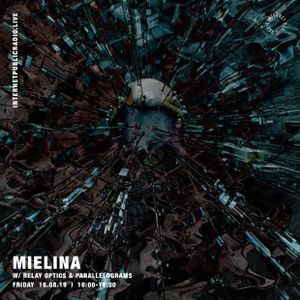 Mielina w/ Relay Optics & Parallelograms - 16th August 2019