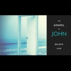 The Gospel of John: Believe | Live // 07.03.16