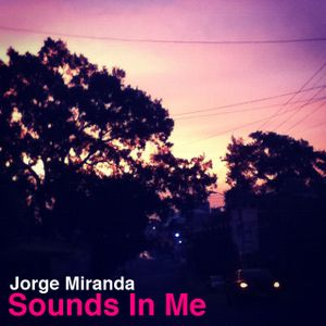 Jorge Miranda - Sounds In Me