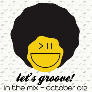 """Let's Groove"" in the mix - October 012"
