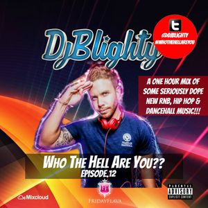 @DJBlighty - #WhoTheHellAreYou Episode.12 (An hour of seriously dope new RnB, Hip Hop & Dancehall)