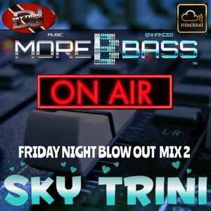 MOREBASS SHOW 10 (FRIDAY NIGHT BLOWOUT MIX 2)  AIRED NOV 18TH 2016 10PM (USA TIME) {11PM T&T TIME}