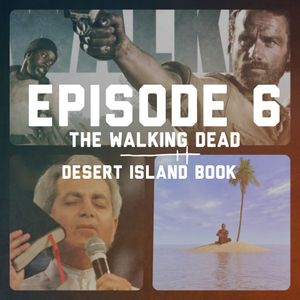 Episode 006: The Walking Dead and our Desert Island Books