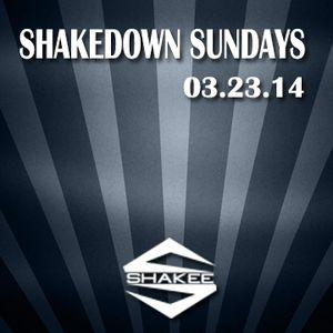 SHAKEDOWN SUNDAYS MAR. 23RD 2014