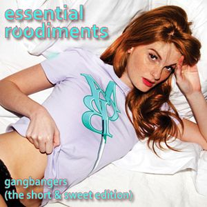 Essential Roodiments - Gangbangers (The Short and Sweet Edition)
