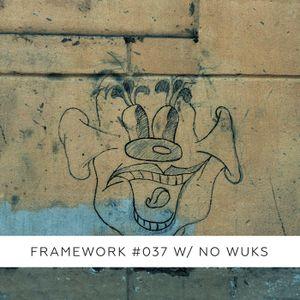 Framework #037 w/ No Wuks