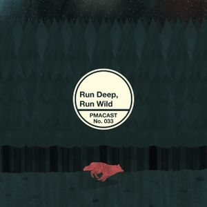 RUN DEEP, RUN WILD | PMACAST No.033