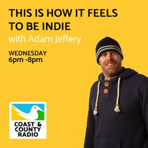 This Is How It Feels To Be Indie with Adam Jeffery - Broadcast 05/07/17
