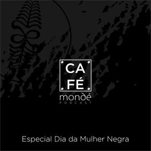Café Mondé Podcast - Especial Dia da Mulher Negra