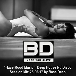 "Base Deep ♦ ""Haze-Mood Music"" ♦ Deep House Nu Disco Session Mix 28-06-17 ♦ by Base Deep"
