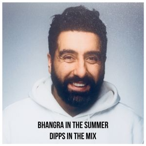 Bhangra In The Summer - Dipps In The Mix - August 2018