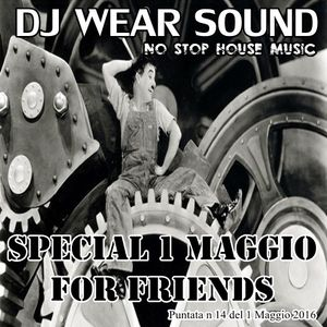 DJ WEAR SOUND - NO STOP HOUSE MUSIC Special 1 Maggio 2016 for friends