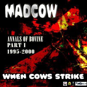 MadCow_-_Annals_Of_Bovine_part1_-_When_Cows_Strike