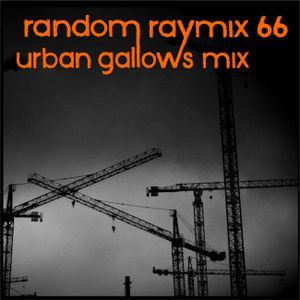Random raymix 66 - urban gallows mix