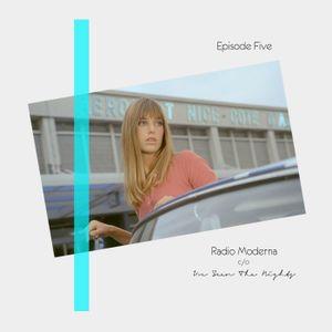 Episode Five - Radio Moderna c/o I've Seen The Nights