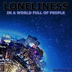 LONELINESS - In a World full of People