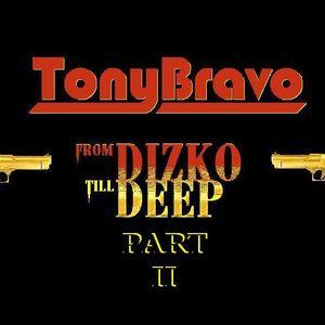 From Dizko Till Deep pt.II by Tony Bravo