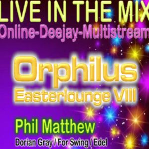 Orphilus Easterlounge VIII - mixed by Phil Matthew - 20.04.2019