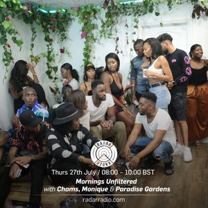 Mornings Unfiltered w/ Chams, Monique & Paradise Gardens - 27th July 2017