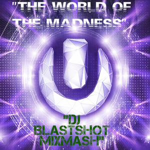 The World Of The Madness (Dj BlastShot MixMash)