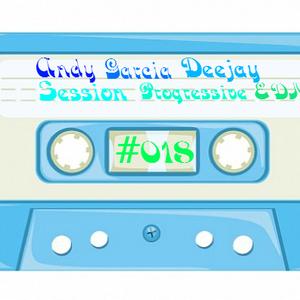 Session 018 Progressive EDM Andy Garcia Deejay