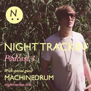 Night Trackin' Podcast #1 /w Machinedrum