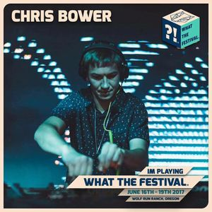 Chris Bower - What The Festival 2017 Feature Artist Interview