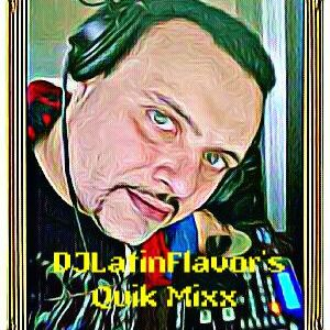 DJLatinFlavor's Quick Mixx-Episode-20