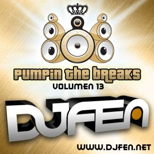 DJ FEN - Pumpin the Breaks Vol.13